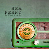 Do What You Do Lyrics Sea Perry