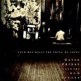 Each Man Kills The Thing He Loves Lyrics Gavin Friday & The Man Seezer