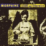 B-Sides And Otherwise Lyrics Morphine