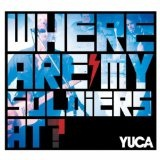 Where Are My Soldiers At? (Single) Lyrics YUCA