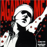 Against Me! Is Reinventing Axl Rose Lyrics Against Me!