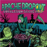 Bubblegum Graveyard Lyrics Apache Dropout