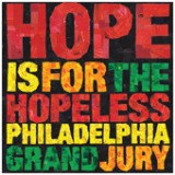 Hope Is For The Hopeless Lyrics Philadelphia Grand Jury