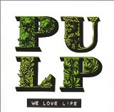 We Love Life Lyrics Pulp