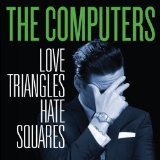 Love Triangles Hate Squares Lyrics The Computers