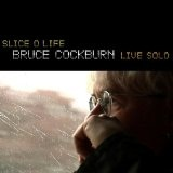 Slice O Life: Bruce Cockburn Live Solo Lyrics Bruce Cockburn