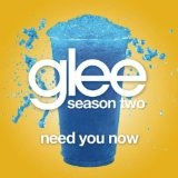 Need You Now (Glee Cast Version) (Single) Lyrics Glee Cast