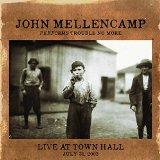 Trouble No More Live At Town Hall Lyrics John Mellencamp