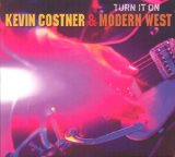 Turn It On Lyrics Kevin Costner & Modern West