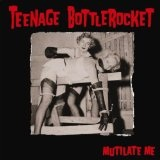 Mutilate Me (EP) Lyrics Teenage Bottlerocket