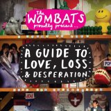 A Guide To Love, Loss & Desperation Lyrics The Wombats