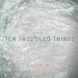 Ten Thousand Things Lyrics Afterlife