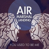 You Used to Be Me Lyrics Air Marshal Landing