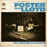 It's Already Tomorrow Lyrics Foster & Lloyd
