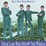 Four Lads Who Shook The Wirral Lyrics Half Man Half Biscuit