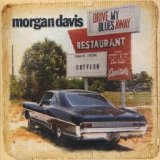 Drive My Blues Away Lyrics Morgan Davis