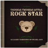 Lullaby Versions Of Pearl Jam Lyrics Twinkle Twinkle Little Rock Star