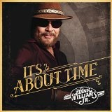 It's About Time Lyrics Hank Williams, Jr.