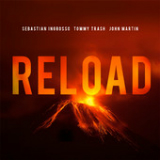 Reload (Single) Lyrics Sebastian Ingrosso, Tommy Trash & John Martin