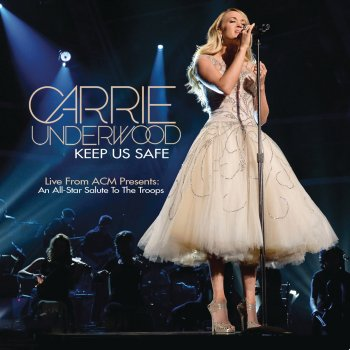 Keep Us Safe (Live from ACM Presents: An All-Star Salute to the Troops) [Single] Lyrics Carrie Underwood
