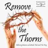Remove the Thorns Lyrics Elizabeth Norland