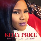 Sing Pray Love, Vol. 1: Sing Lyrics Kelly Price