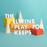 Play For Keeps Lyrics The Elwins