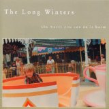 The Worst You Can Do Is Harm Lyrics The Long Winters