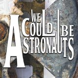 We Could Be Astronauts Lyrics We Could Be Astronauts