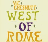 West Of Rome Lyrics Chesnutt Vic