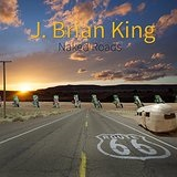Naked Roads Lyrics J Brian King