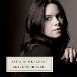 Leave Your Sleep Lyrics Natalie Merchant