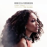 Lady Sings the Blues Lyrics Rebecca Ferguson