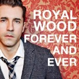 Forever and Ever (Single) Lyrics Royal Wood