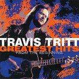 Greatest Hits From The Beginning Lyrics Tritt Travis