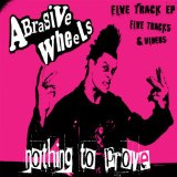 Nothing To Prove Lyrics Abrasive Wheels