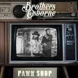 Pawn Shop Lyrics Brothers Osborne