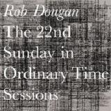 The 22nd Sunday In Ordinary Time Sessions Lyrics Rob Dougan