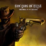 Thanks for the Silver Lyrics Sun Gods In Exile