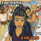 A Ma Zone (New Release) Lyrics Zap Mama