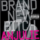 Brand New Bitch (Single) Lyrics Anjulie