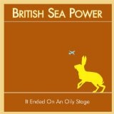 It Ended On An Oily Stage (Single) Lyrics British Sea Power