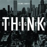 Think Bigger Lyrics Cosmo Jarvis