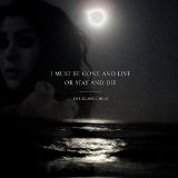 I Must Be Gone and Live, or Stay and Die Lyrics The Glass Child