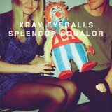 Splendor Squalor Lyrics Xray Eyeballs