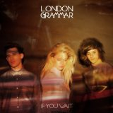 If You Wait Lyrics London Grammar