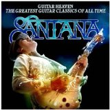 Guitar Heaven: The Greatest Guitar Classics Of All Time Lyrics Santana