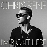 I'm Right Here (EP) Lyrics Chris Rene