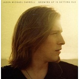 Growing Up Is Getting Old Lyrics Jason Michael Carroll