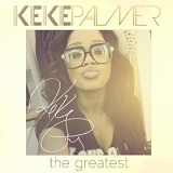 The Greatest (Single) Lyrics Keke Palmer